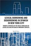 Lexical borrowing and deborrowing in Spanish in New York City: Towards a synthesis of the social correlates of lexical use and diffusion in immigrant contexts by Rachel Varra