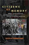 Citizens of Memory: Affect, Representation, and Human Rights in Postdictatorship Argentina by Silvia Tandeciarz