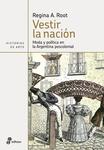 Vestir la nación: Moda y política en la Argentina poscolonial by Regina A. Root and Horacio Pons